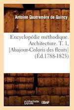 Encyclopedie Methodique. Architecture. T. 1, [Abajour-Coloris Des Fleurs] af Antoine Quatremere de Quincy