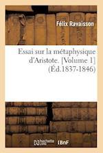 Essai Sur La Metaphysique D'Aristote. [Volume 1] (Ed.1837-1846) af Felix Ravaisson, De Caritat