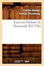 Essai Sur L'Histoire de Normandi (Ed.1766) af Toustain Richebourg C. G., Charles-Gaspard Toustain-Richebourg