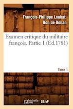 Examen Critique Du Militaire Francois. Partie 1, Tome 1 (Ed.1781) af Bon De Bohan Francois-Philippe Loubat, Francois-Philippe Loubat Bon De Bohan, Loubat