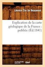 Explication de La Carte Geologique de La France: Publiee (Ed.1841) (Science S)