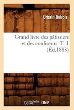 Grand Livre Des Patissiers Et Des Confiseurs. T. 1 (Ed.1883) (Sciences Sociales)