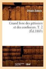 Grand Livre Des Patissiers Et Des Confiseurs. T. 2 (Ed.1883) (Sciences Sociales)