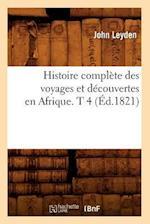 Histoire Complete Des Voyages Et Decouvertes En Afrique. T 4 af John Leyden, Leyden J.