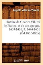 Histoire de Charles VII, Roi de France, Et de Son Epoque, 1403-1461. 3. 1444-1461 (Ed.1862-1865) af Auguste Vallet De Viriville, Auguste Vallet De Viriville, Vallet de Viriville a.