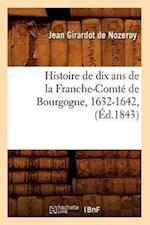 Histoire de Dix ANS de La Franche-Comte de Bourgogne, 1632-1642, (Ed.1843) af Jean Girardot De Nozeroy, Jean Girardot De Nozeroy