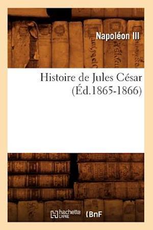 Bog, paperback Histoire de Jules Cesar (Ed.1865-1866) af Napoleon Iii