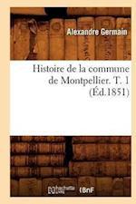 Histoire de la Commune de Montpellier. T. 1 (Ed.1851) af Alexandre Germain, Germain a.