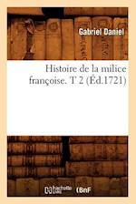 Histoire de La Milice Franaoise. T 2 (A0/00d.1721) af Gabriel Daniel
