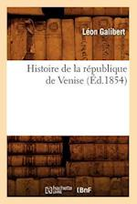Histoire de la Republique de Venise (Ed.1854) af Galibert L., Leon Galibert