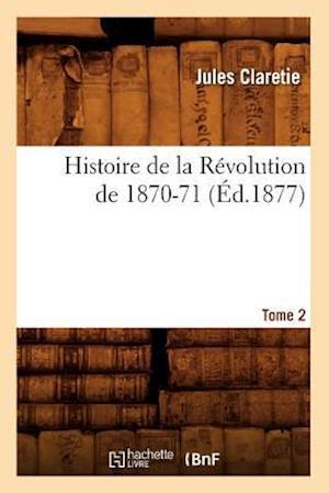 Bog, paperback Histoire de La Revolution de 1870-71. [Tome 2] (Ed.1877) af Jules Claretie