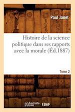 Histoire de La Science Politique Dans Ses Rapports Avec La Morale. Tome 2 (A0/00d.1887) af Paul Janet