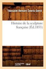Histoire de la Sculpture Francaise (Ed.1853) af Toussaint-Bernard Emeric-David, Emeric David T. B.