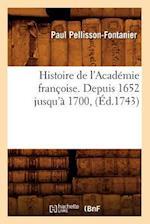 Histoire de L'Academie Francoise. Depuis 1652 Jusqu'a 1700, (Ed.1743) af Paul Pellisson-Fontanier, Pellisson Fontanier P.
