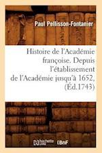 Histoire de L'Academie Francoise. Depuis L'Etablissement de L'Academie Jusqu'a 1652, (Ed.1743) af Paul Pellisson-Fontanier, Pellisson Fontanier P.