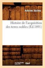 Histoire de L'Acquisition Des Terres Nobles (A0/00d.1891) af Antoine Vachez