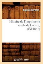 Histoire de L'Imprimerie Royale de Louvre, (A0/00d.1867) af Auguste Bernard