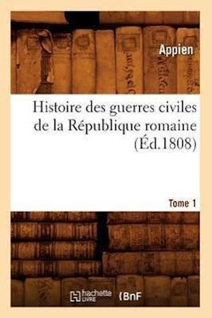 Bog, paperback Histoire Des Guerres Civiles de la Republique Romaine. Tome 1 (Ed.1808) af Appien