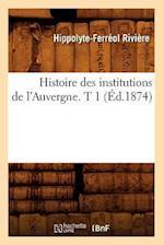 Histoire Des Institutions de L'Auvergne. T 1 (A0/00d.1874) af Hippolyte-Ferreol Riviere, Riviere H. F.