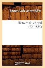 Histoire Du Cheval (A0/00d.1885) af Leclerc Buffon G. L., Georges Louis Le Clerc Buffon, Georges-Louis Leclerc Buffon