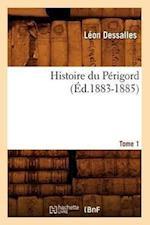 Histoire Du Perigord. Tome 1 (Ed.1883-1885) af Leon Dessalles
