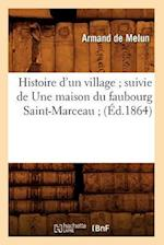 Histoire D'Un Village; Suivie de Une Maison Du Faubourg Saint-Marceau; (A0/00d.1864) af Armand Melun (De), De Melun a., Armand De Melun