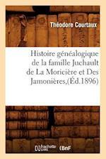 Histoire Genealogique de la Famille Juchault de la Moriciere Et Des Jamonieres, (Ed.1896) af Theodore Courtaux, Courtaux T.