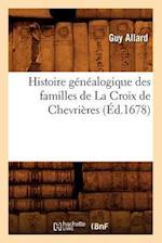 Histoire Genealogique Des Familles de La Croix de Chevrieres, (Ed.1678) af Allard G., Guy Allard