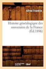 Histoire Genealogique Des Souverains de la France (Ed.1896) af Franklin a., Alfred Franklin