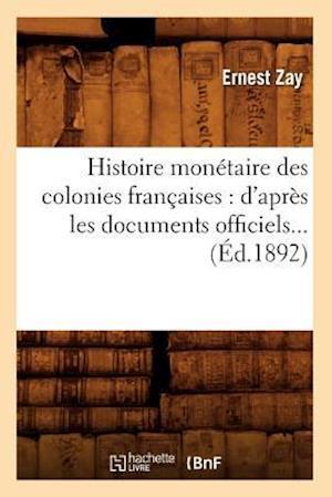 Bog, paperback Histoire Monetaire Des Colonies Francaises af Zay E., Ernest Zay
