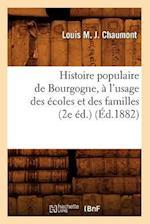 Histoire Populaire de Bourgogne, A L'Usage Des Ecoles Et Des Familles (2e Ed.) (Ed.1882) af Chaumont L. M. J., Louis M. J. Chaumont