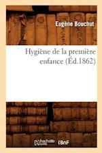 Hygiene de la Premiere Enfance (Ed.1862) af Bouchut E., Eugene Bouchut