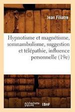 Hypnotisme Et Magnetisme, Somnambulisme, Suggestion Et Telepathie, Influence Personnelle (19e) (Science S)
