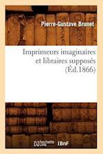 Imprimeurs Imaginaires Et Libraires Supposes (Ed.1866) af Pierre Gustave Brunet, Pierre-Gustave Brunet