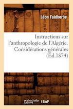 Instructions Sur L'Anthropologie de L'Algerie. Considerations Generales (Ed.1874) af Faidherbe L., Leon Faidherbe