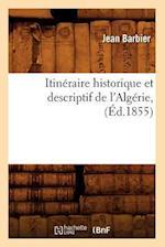 Itineraire Historique Et Descriptif de L'Algerie, (Ed.1855) af Jean Barbier, Barbier J.