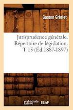 Jurisprudence Generale. Repertoire de Legislation. T 15 (Ed.1887-1897) (Sciences Sociales)