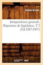 Jurisprudence Generale. Repertoire de Legislation. T 2 (Ed.1887-1897) (Sciences Sociales)