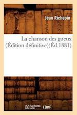 La Chanson Des Gueux (Edition Definitive)(Ed.1881) af Jean Richepin