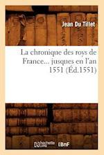 La Chronique Des Roys de France Jusques En L'An 1551 (Ed.1551) af Du Tillet J., Jean Du Tillet
