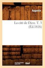 La Cite de Dieu. T. 3 (Ed.1818) af Augustin