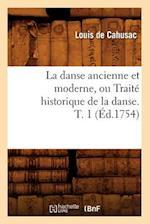 La Danse Ancienne Et Moderne, Ou Traite Historique de la Danse. T. 1 (Ed.1754) af Louis De Cahusac, De Cahusac L.