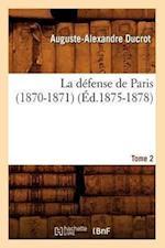 La Defense de Paris (1870-1871). Tome 2 (Ed.1875-1878) af Ducrot a. a., Auguste-Alexandre Ducrot