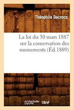 La Loi Du 30 Mars 1887 Sur La Conservation Des Monuments (Ed.1889) af Theophile Ducrocq