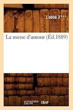 La Messe D'Amour (Ed.1889) af L'Abbe X., X.