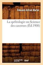 La Speleologie Ou Science Des Cavernes (Ed.1900) af Edouard Alfred Martel, Edouard-Alfred Martel