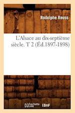 L'Alsace Au Dix-Septieme Siecle. T 2 (Ed.1897-1898) af Reuss R., Rodolphe Reuss