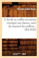 L'Art de Se Coiffer Soi-Meme Enseigne Aux Dames, Suivi Du Manuel Du Coiffeur (Ed.1828) af Nicolas-Edme Roret, Roret N. E.