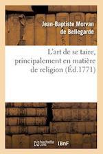 L'Art de Se Taire, Principalement En Matiere de Religion (Ed.1771) af Jean-Baptiste Morvan De Bellegarde, Morvan De Bellegarde J. B., Jean-Baptiste Morvan De Bellegarde