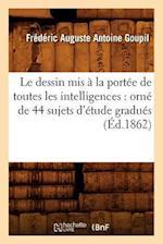 Le Dessin MIS a la Portee de Toutes Les Intelligences af Goupil F. a. a., Frederic Auguste Antoine Goupil